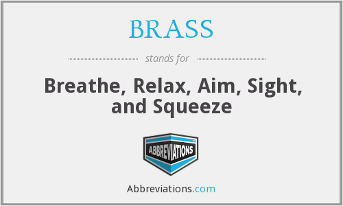 BRASS - Breathe, Relax, Aim, Sight, and Squeeze