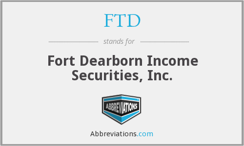 FTD - Fort Dearborn Income Securities, Inc.