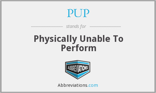 PUP - Physically Unable To Perform