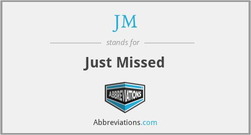 JM - Just Missed