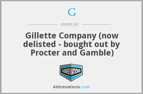 G - Gillette Company (now delisted - bought out by Procter and Gamble)
