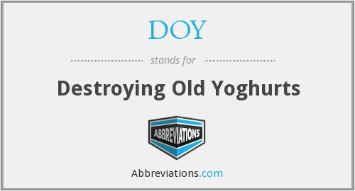 DOY - Destroying Old Yoghurts