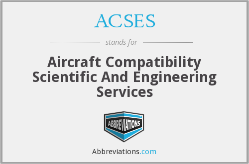 ACSES - Aircraft Compatibility Scientific And Engineering Services