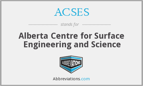 ACSES - Alberta Centre for Surface Engineering and Science