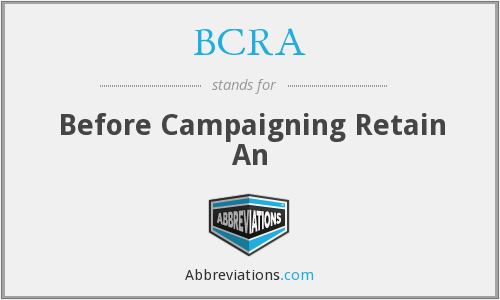 BCRA - Before Campaigning Retain An