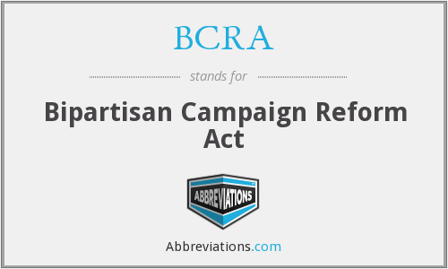 BCRA - Bipartisan Campaign Reform Act
