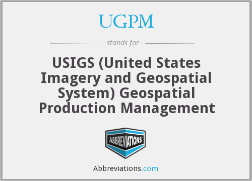 UGPM - USIGS (United States Imagery and Geospatial System) Geospatial Production Management