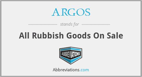 ARGOS - All Rubbish Goods On Sale