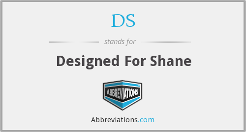 DS - Designed For Shane