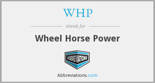 WHP - Wheel Horse Power