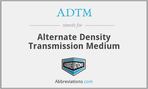 ADTM - Alternate Density Transmission Medium