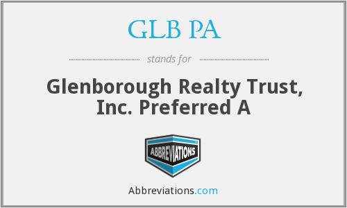 GLB PA - Glenborough Realty Trust, Inc. Preferred A