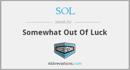 SOL - Somewhat Out Of Luck