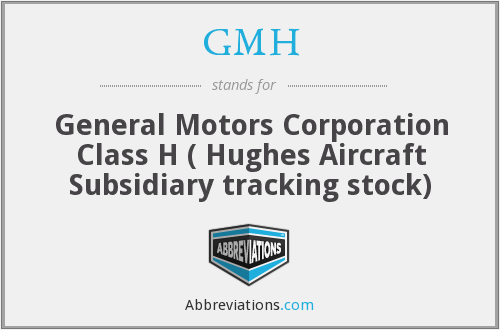 GMH - General Motors Corporation Class H ( Hughes Aircraft Subsidiary tracking stock)