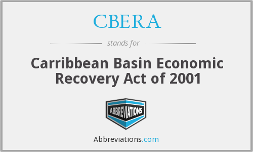 CBERA - Carribbean Basin Economic Recovery Act of 2001