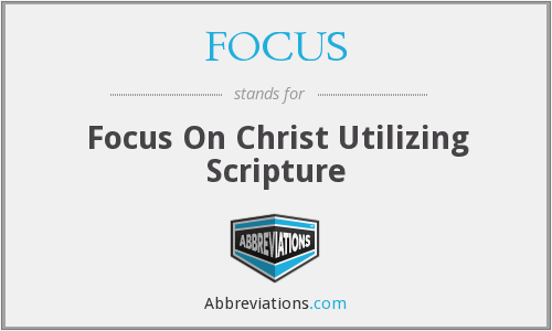 FOCUS - Focus On Christ Utilizing Scripture