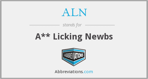 ALN - A** Licking Newbs