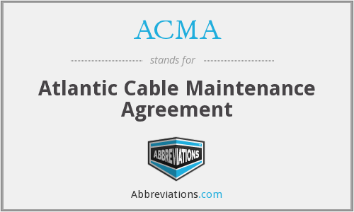 ACMA - Atlantic Cable Maintenance Agreement