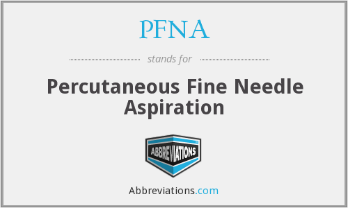 PFNA - Percutaneous Fine Needle Aspiration