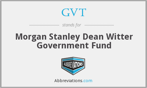 GVT - Morgan Stanley Dean Witter Government Fund