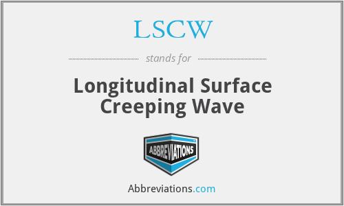 LSCW - Longitudinal Surface Creeping Wave