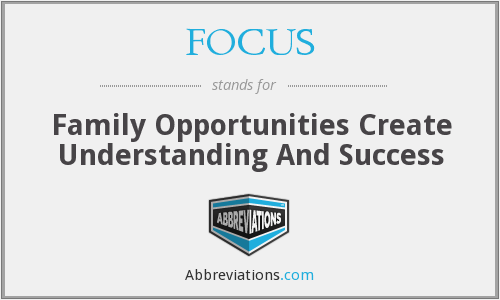 FOCUS - Family Opportunities Create Understanding And Success