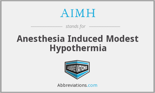 AIMH - Anesthesia Induced Modest Hypothermia
