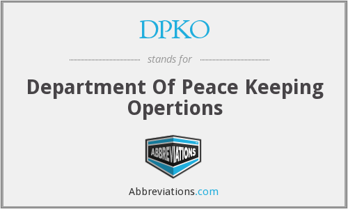 DPKO - Department Of Peace Keeping Opertions
