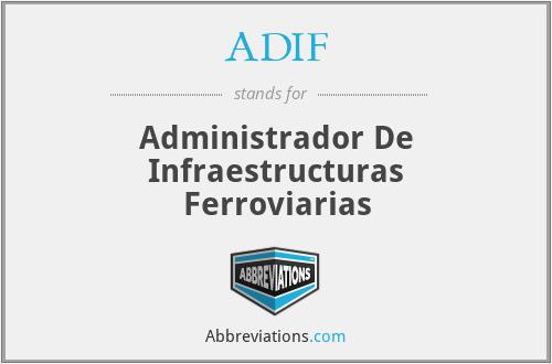ADIF - Administrador De Infraestructuras Ferroviarias
