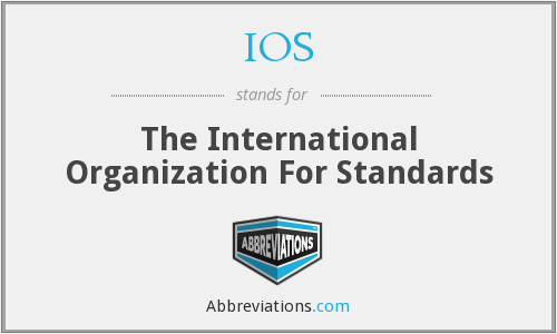 IOS - The International Organization For Standards