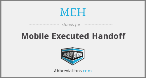 MEH - Mobile Executed Handoff