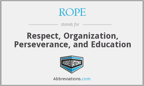 ROPE - Respect, Organization, Perseverance, and Education