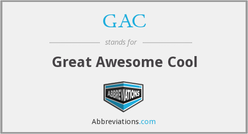 GAC - Great Awesome Cool