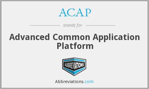 ACAP - Advanced Common Application Platform