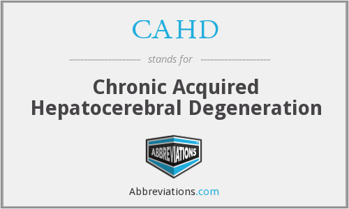 CAHD - Chronic Acquired Hepatocerebral Degeneration