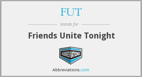 FUT - Friends Unite Tonight