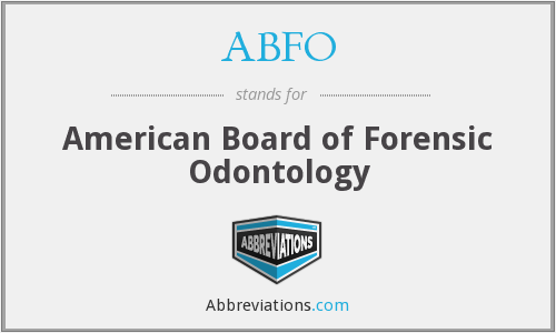 ABFO - American Board of Forensic Odontology