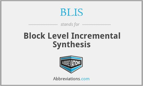 BLIS - Block Level Incremental Synthesis