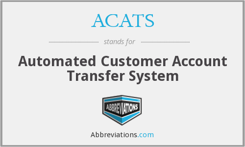 ACATS - Automated Customer Account Transfer System