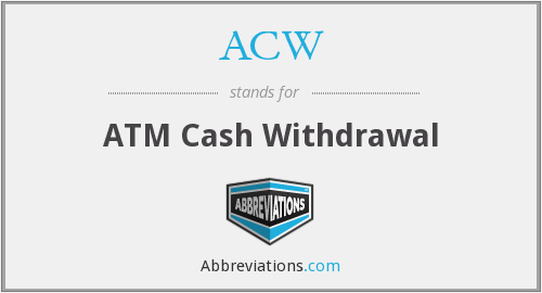 ACW - ATM Cash Withdrawal