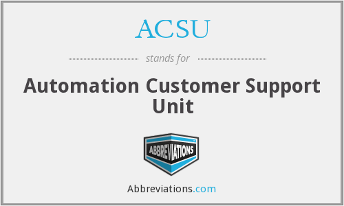 ACSU - Automation Customer Support Unit