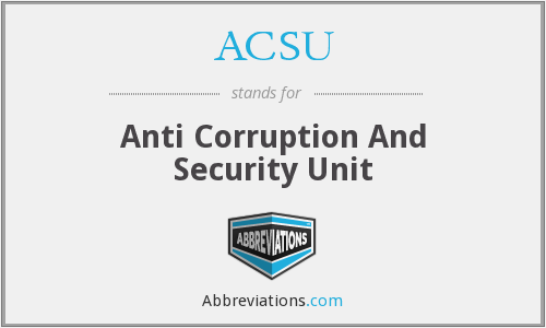 ACSU - Anti Corruption And Security Unit