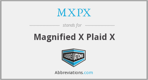 MXPX - Magnified X Plaid X