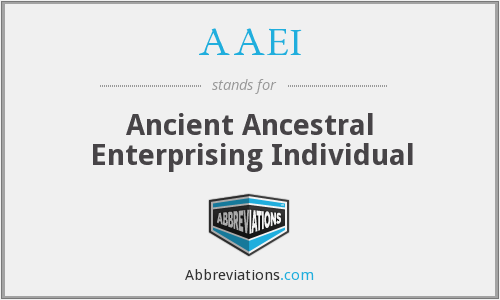 AAEI - Ancient Ancestral Enterprising Individual