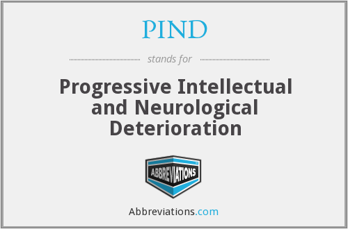 PIND - Progressive Intellectual and Neurological Deterioration