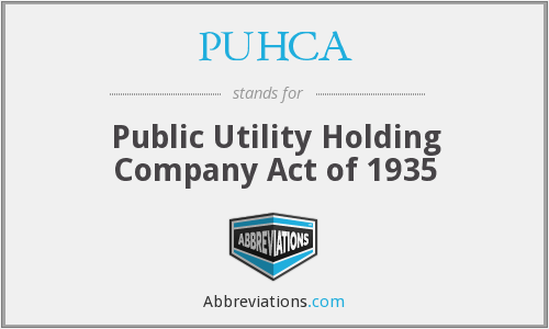 PUHCA - Public Utility Holding Company Act of 1935