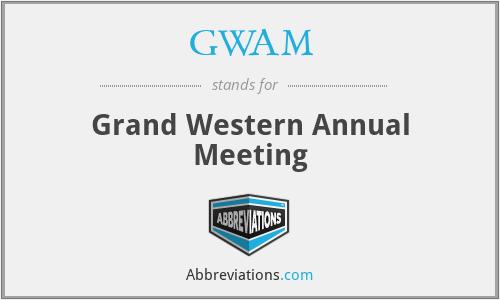 GWAM - Grand Western Annual Meeting