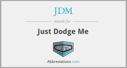 JDM - Just Dodge Me