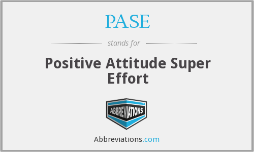 PASE - Positive Attitude Super Effort