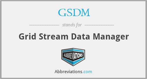 GSDM - Grid Stream Data Manager